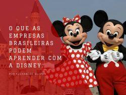 O que as empresas brasileiras podem aprender com a Disney.